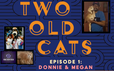 Ep. 25: Two Old Cats – Donnie & Megan